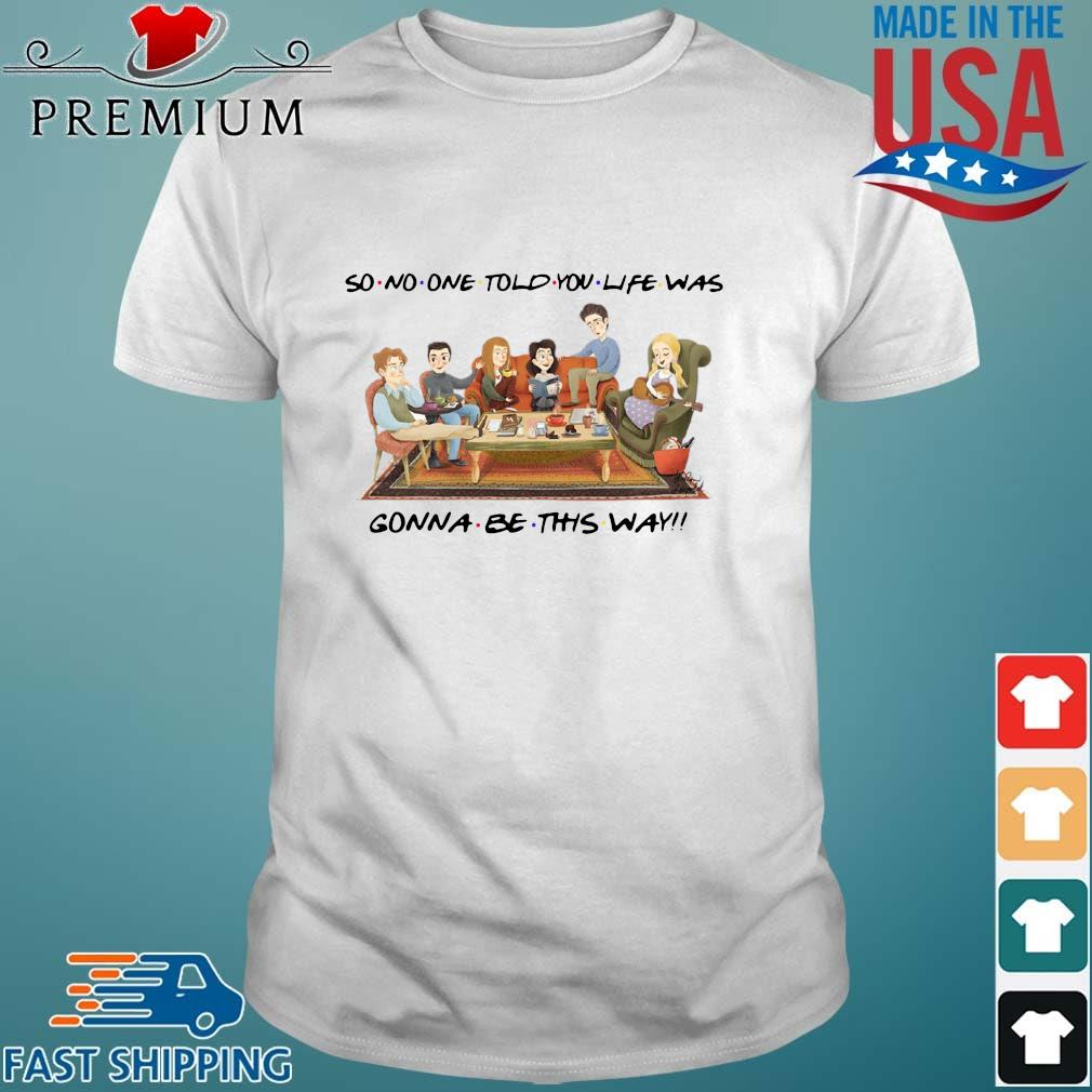 Official So no one told you life was gonna be this way s Shirt trang